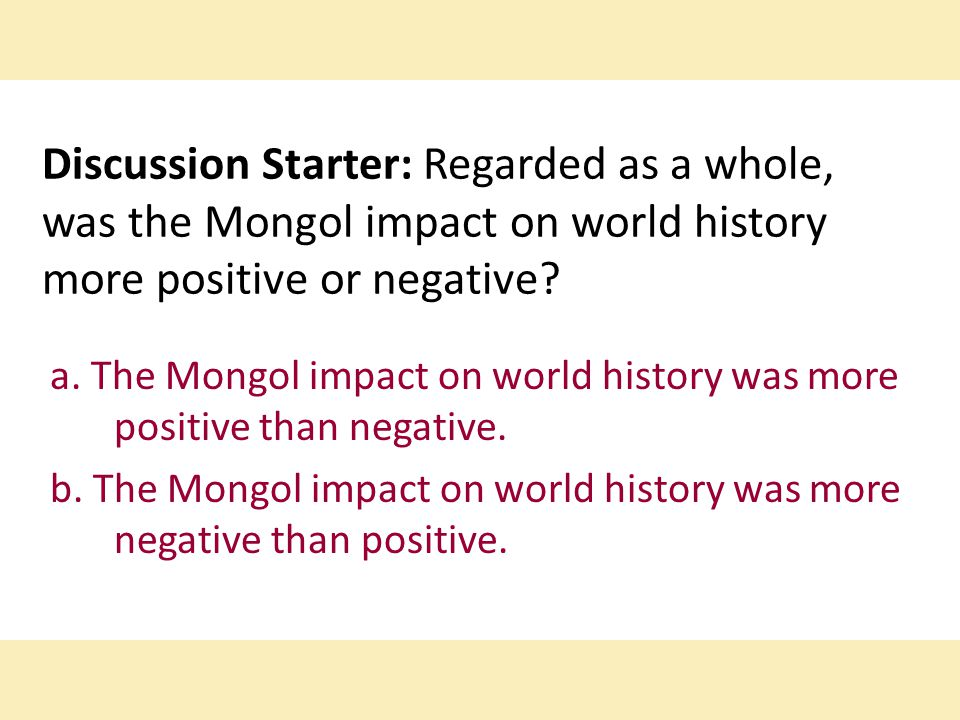 Discussion Starter: Regarded as a whole, was the Mongol impact on world history more positive or negative