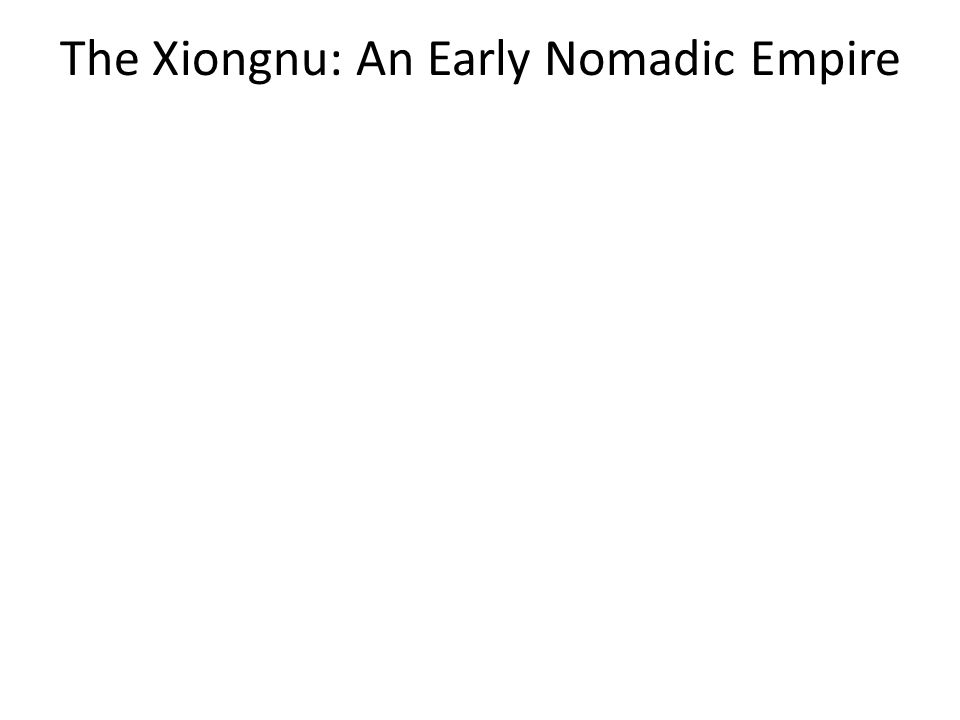 The Xiongnu: An Early Nomadic Empire
