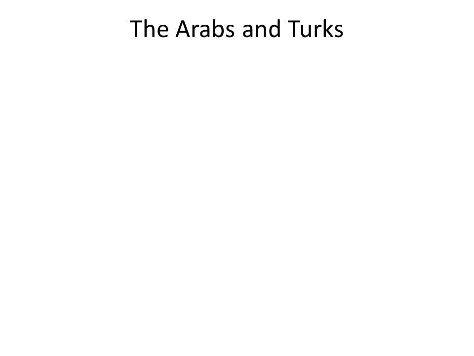The Arabs and Turks