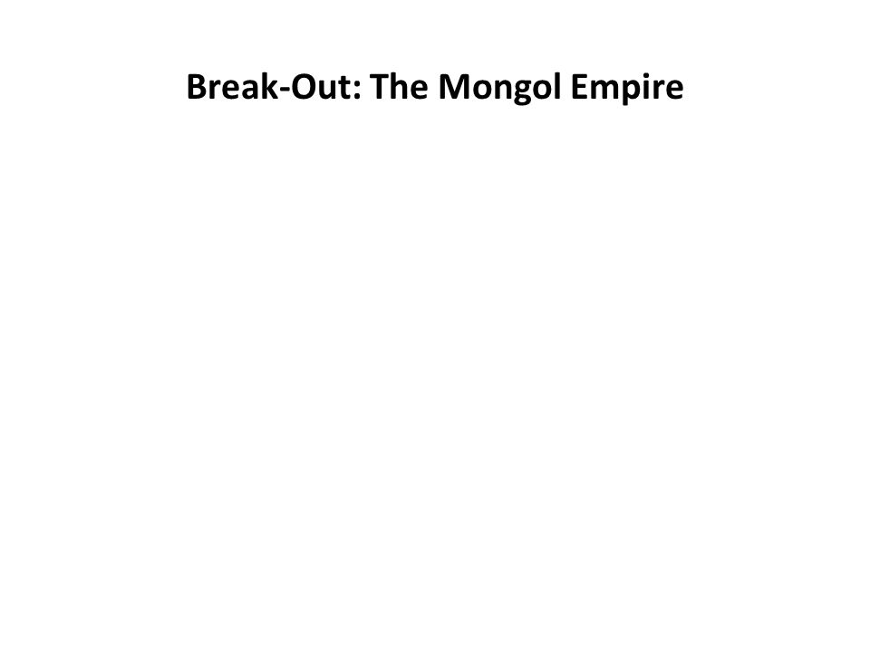 Break-Out: The Mongol Empire