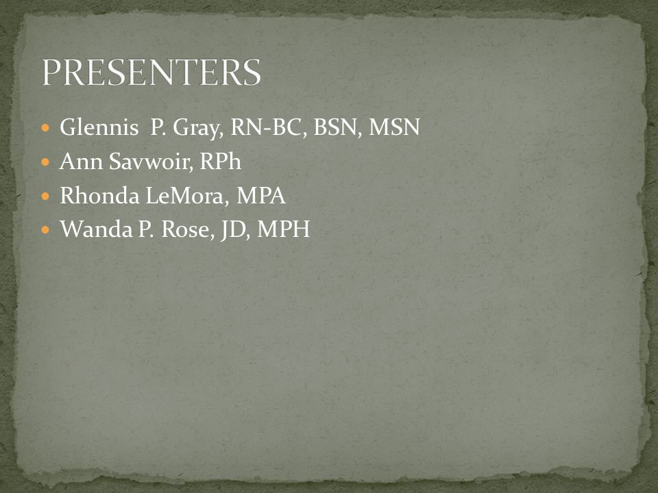 PRESENTERS Glennis P. Gray, RN-BC, BSN, MSN Ann Savwoir, RPh