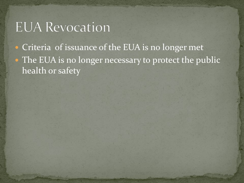 EUA Revocation Criteria of issuance of the EUA is no longer met