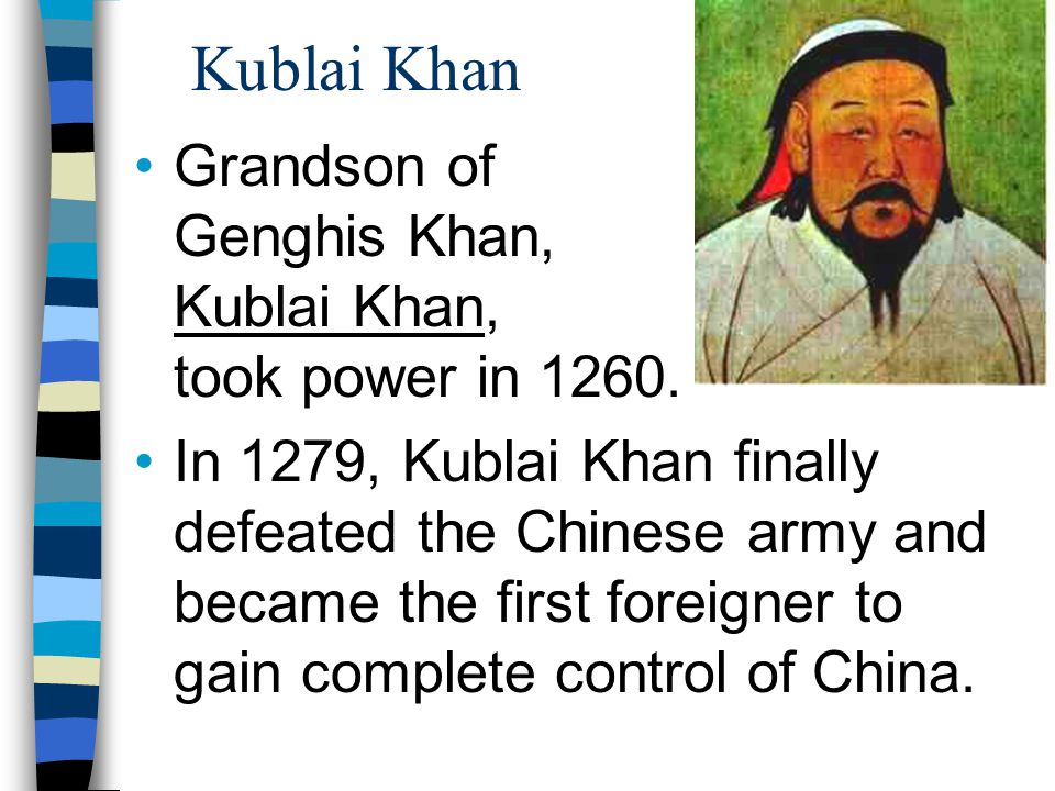 Kublai Khan Grandson of Genghis Khan, Kublai Khan, took power in 1260.