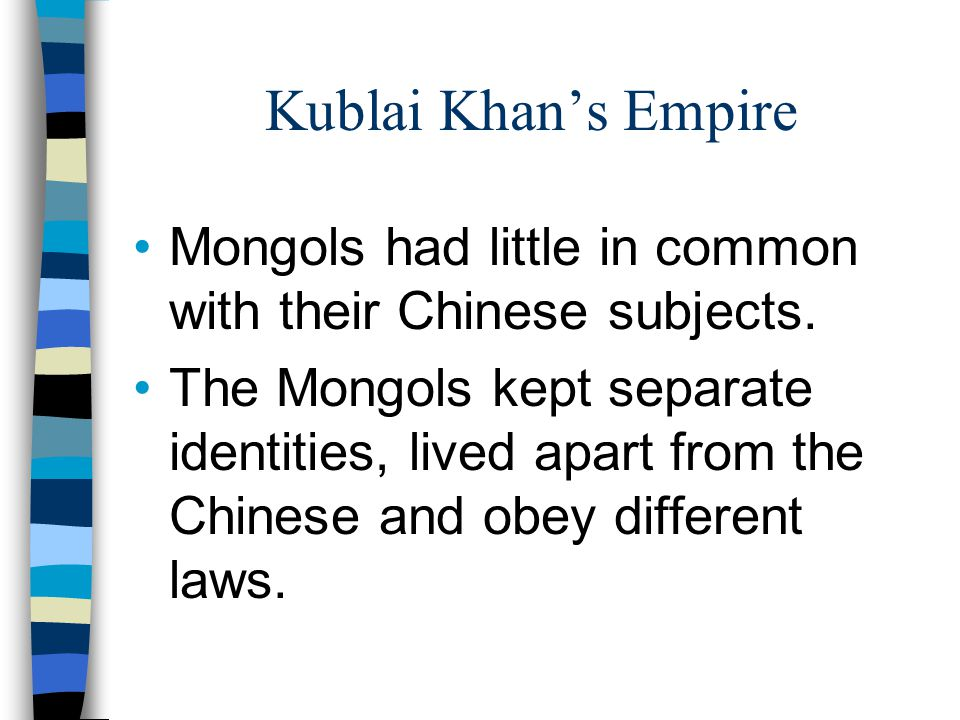 Kublai Khan's Empire Mongols had little in common with their Chinese subjects.