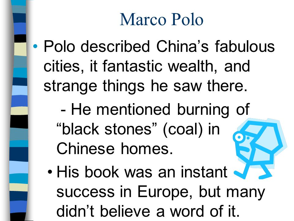 Marco Polo Polo described China's fabulous cities, it fantastic wealth, and strange things he saw there.