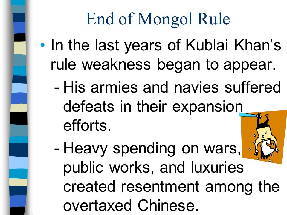 End of Mongol Rule In the last years of Kublai Khan's rule weakness began to appear.