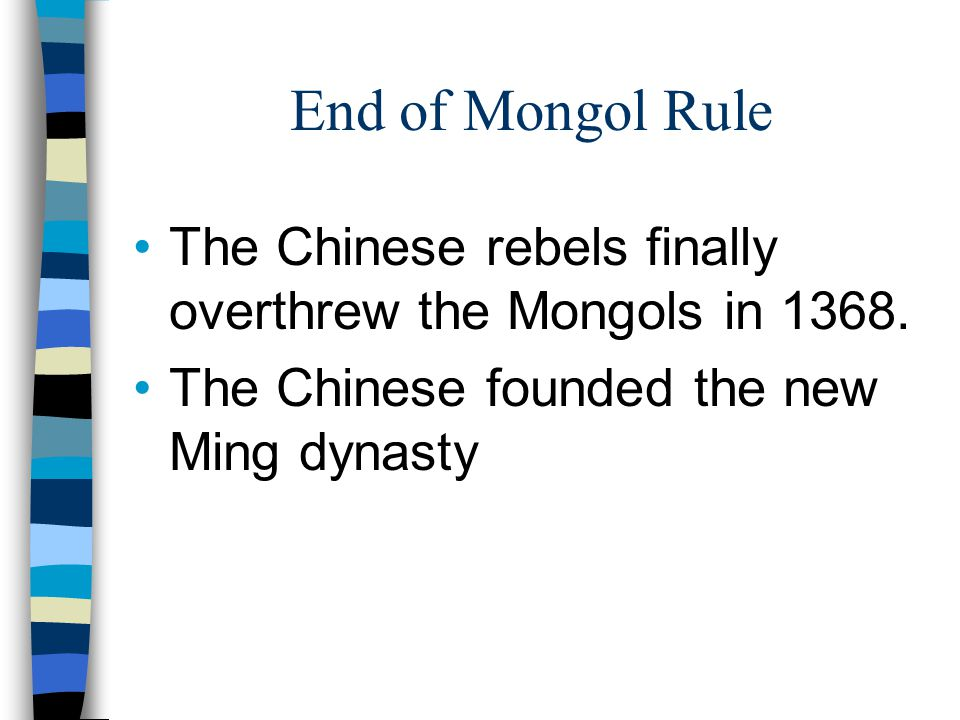 End of Mongol Rule The Chinese rebels finally overthrew the Mongols in 1368.