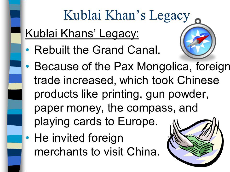 Kublai Khan's Legacy Kublai Khans' Legacy: Rebuilt the Grand Canal.