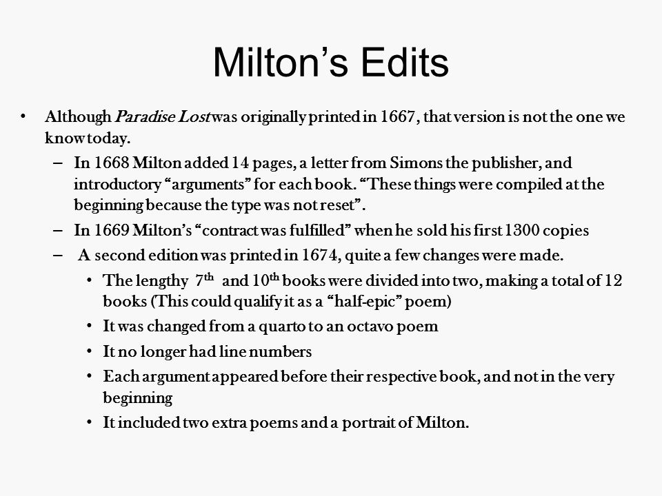 Milton's Edits Although Paradise Lost was originally printed in 1667, that version is not the one we know today.