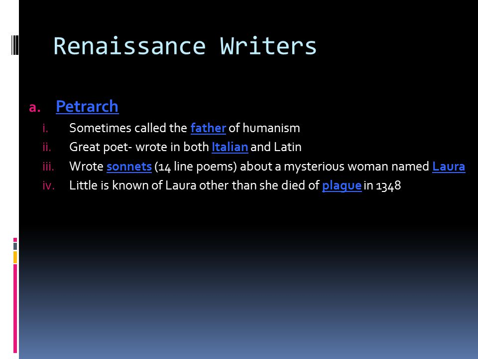 Renaissance Writers Petrarch Sometimes called the father of humanism