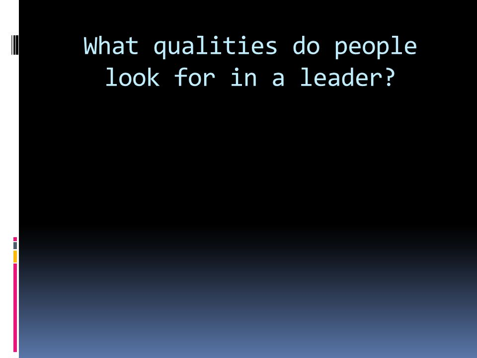 What qualities do people look for in a leader
