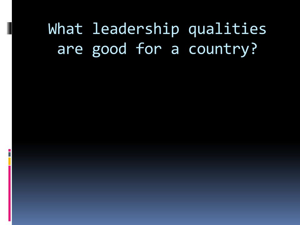 What leadership qualities are good for a country