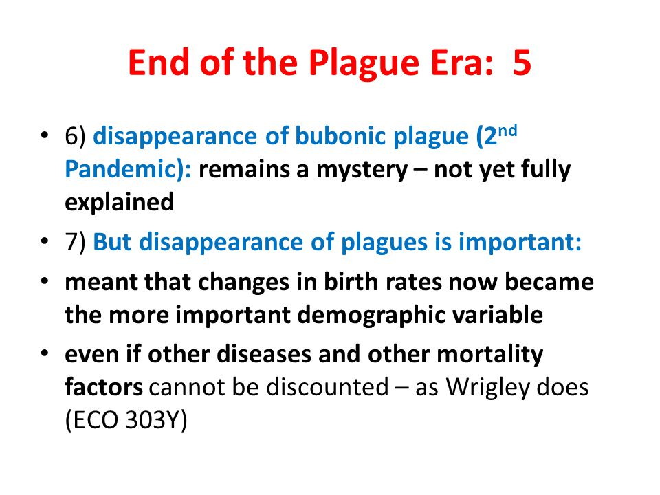 End of the Plague Era: 5 6) disappearance of bubonic plague (2nd Pandemic): remains a mystery – not yet fully explained.