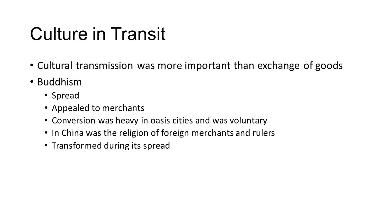 Culture in Transit Cultural transmission was more important than exchange of goods. Buddhism. Spread.