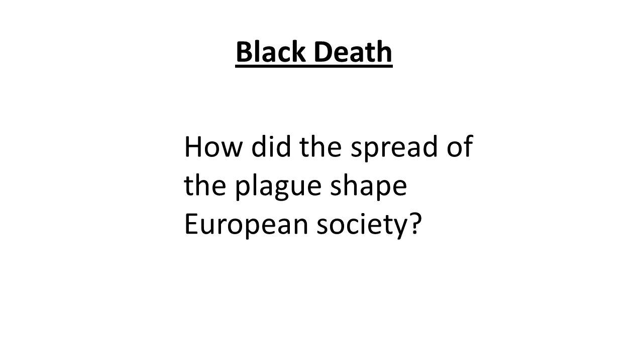 Black Death How did the spread of the plague shape European society