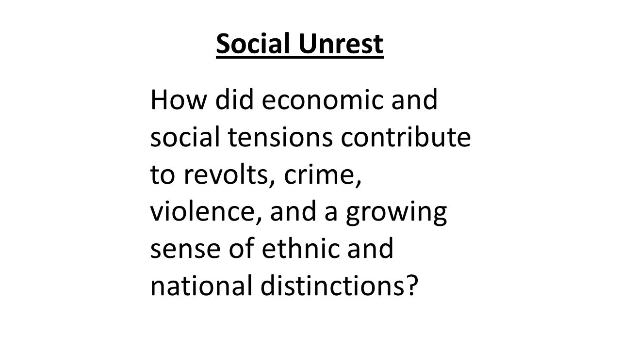 Social Unrest How did economic and social tensions contribute to revolts, crime, violence, and a growing sense of ethnic and national distinctions