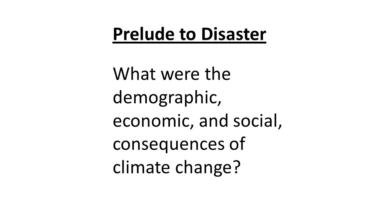 Prelude to Disaster What were the demographic, economic, and social, consequences of climate change