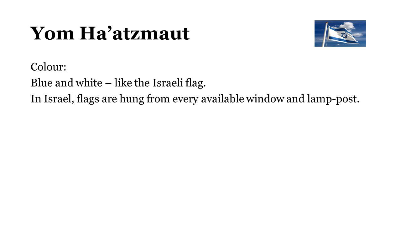 Yom Ha'atzmaut Colour: Blue and white – like the Israeli flag.