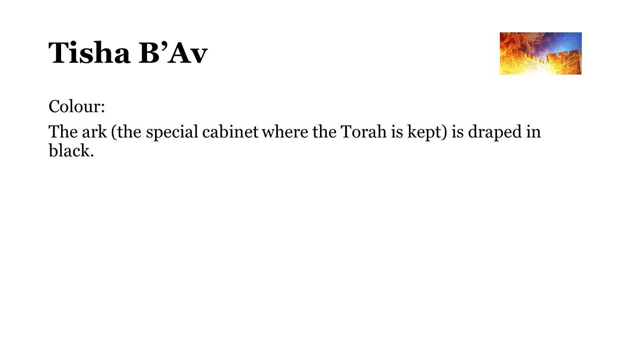 Tisha B'Av Colour: The ark (the special cabinet where the Torah is kept) is draped in black.