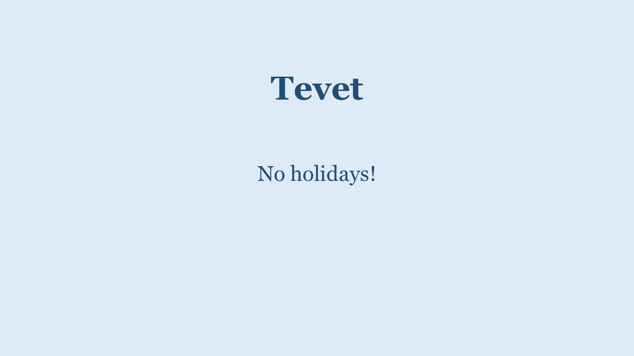 Tevet No holidays!