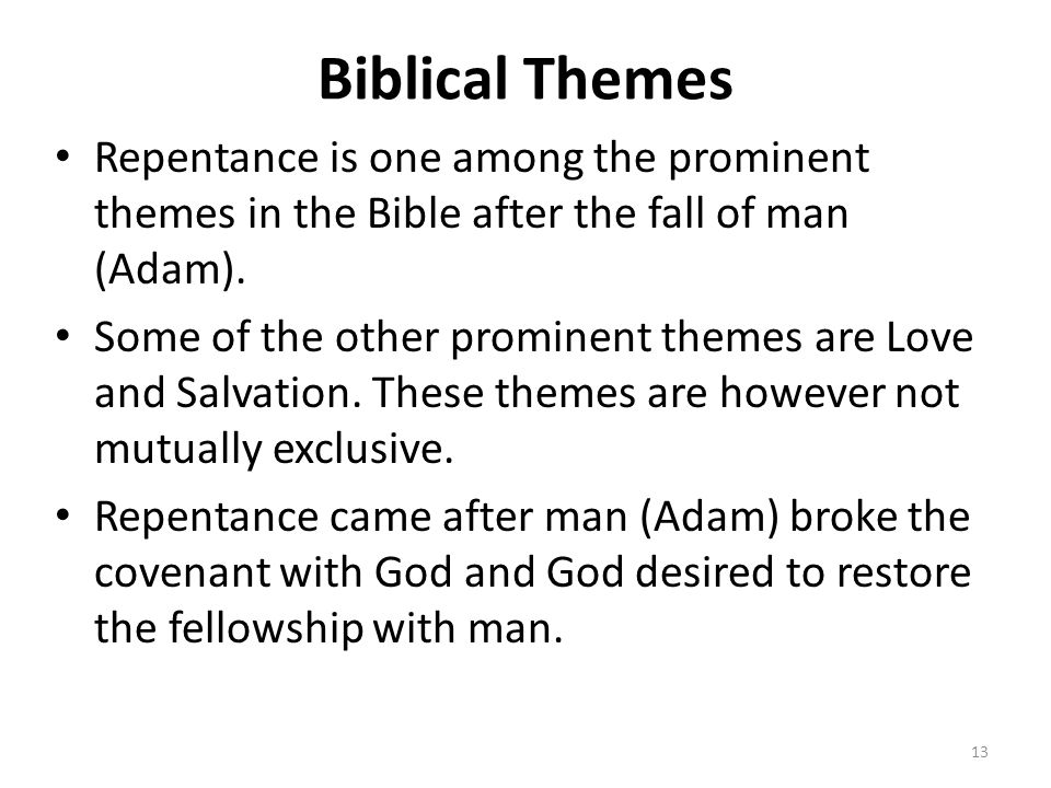 Biblical Themes Repentance is one among the prominent themes in the Bible after the fall of man (Adam).