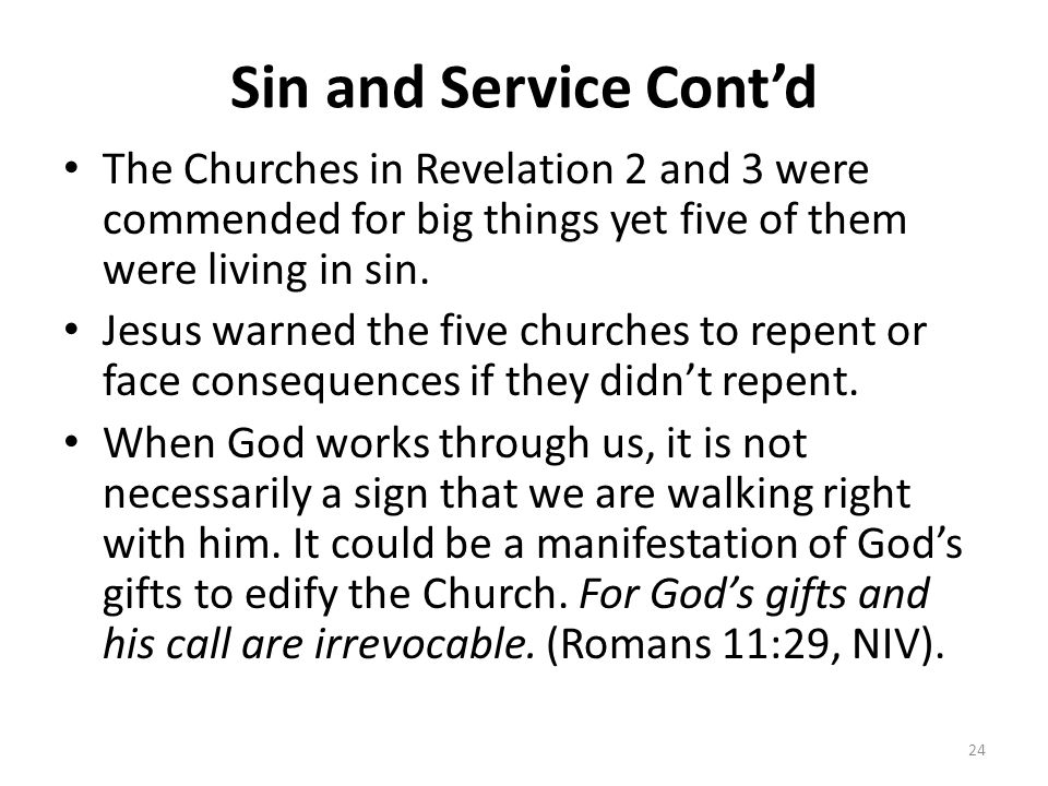 Sin and Service Cont'd The Churches in Revelation 2 and 3 were commended for big things yet five of them were living in sin.