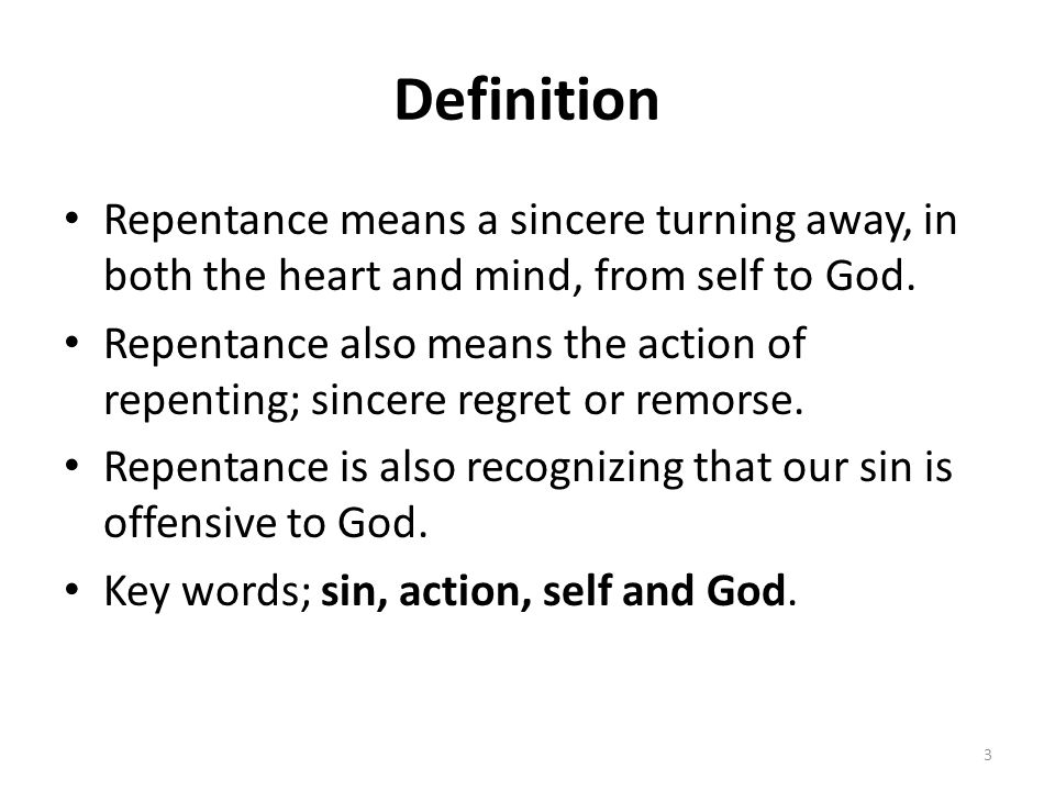 Definition Repentance means a sincere turning away, in both the heart and mind, from self to God.