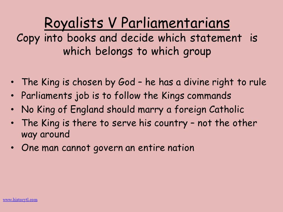 Royalists V Parliamentarians Copy into books and decide which statement is which belongs to which group