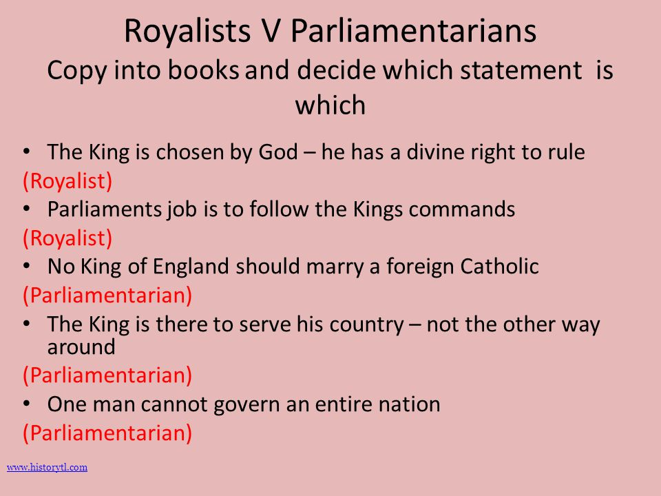 Royalists V Parliamentarians Copy into books and decide which statement is which
