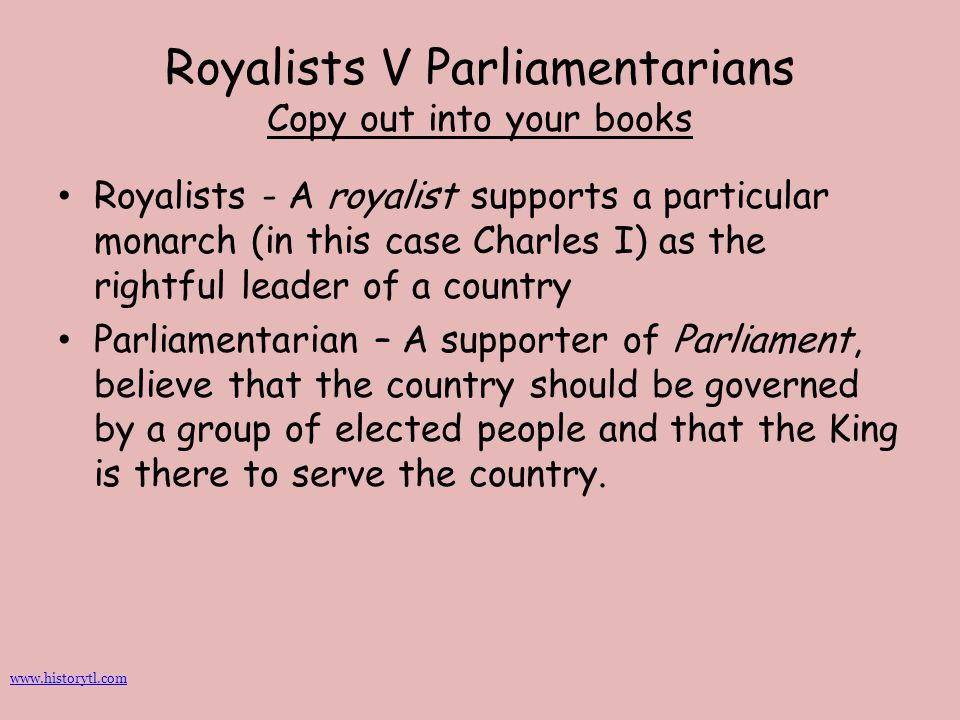 Royalists V Parliamentarians Copy out into your books