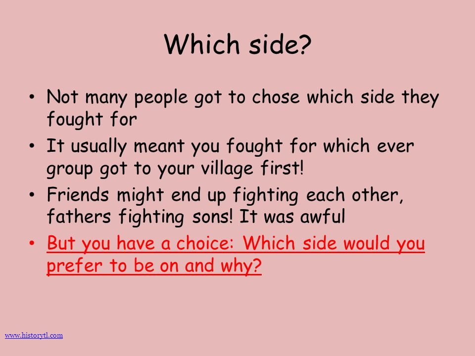Which side Not many people got to chose which side they fought for