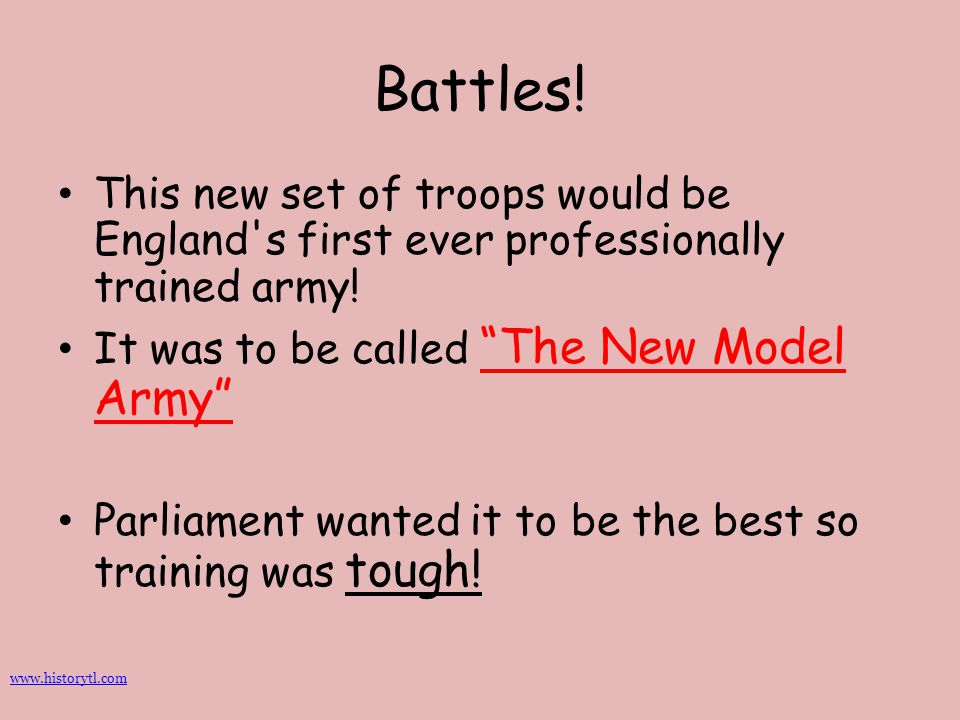 Battles! This new set of troops would be England s first ever professionally trained army! It was to be called The New Model Army