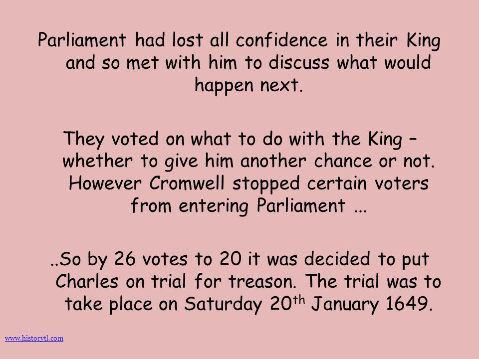 Parliament had lost all confidence in their King and so met with him to discuss what would happen next.