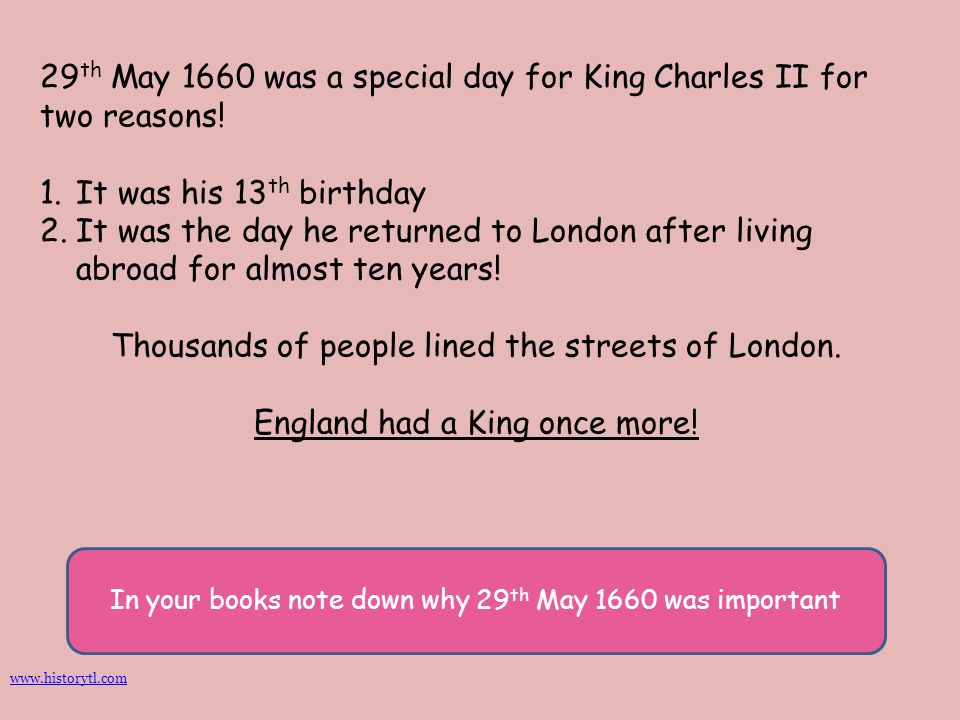 29th May 1660 was a special day for King Charles II for two reasons!