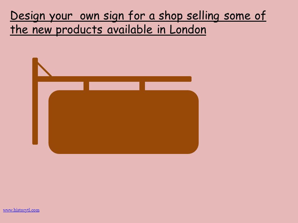 Design your own sign for a shop selling some of the new products available in London