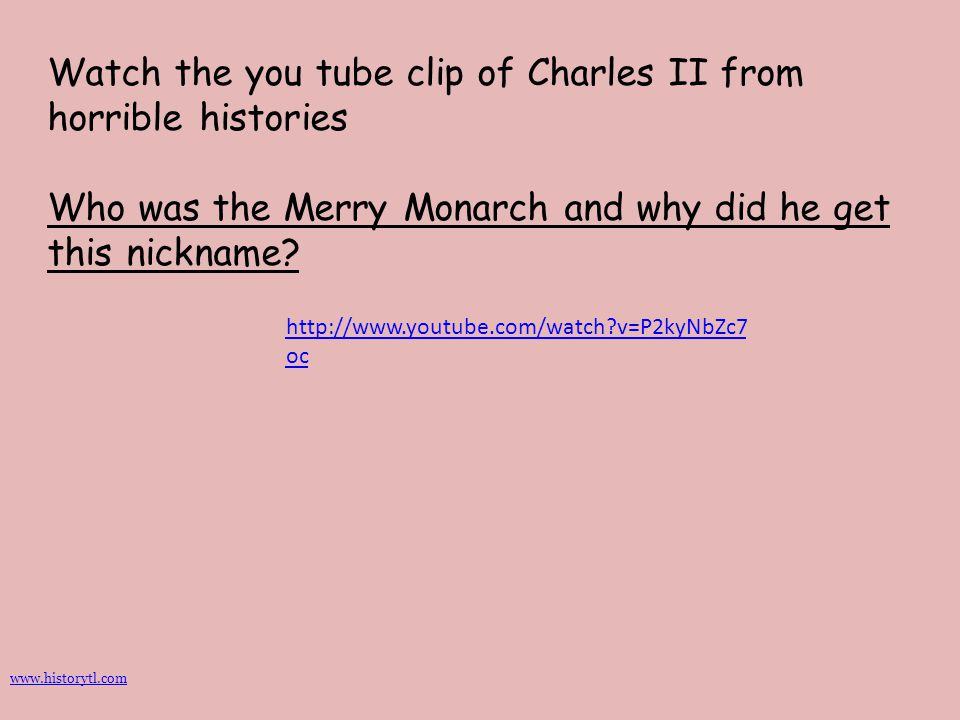Watch the you tube clip of Charles II from horrible histories