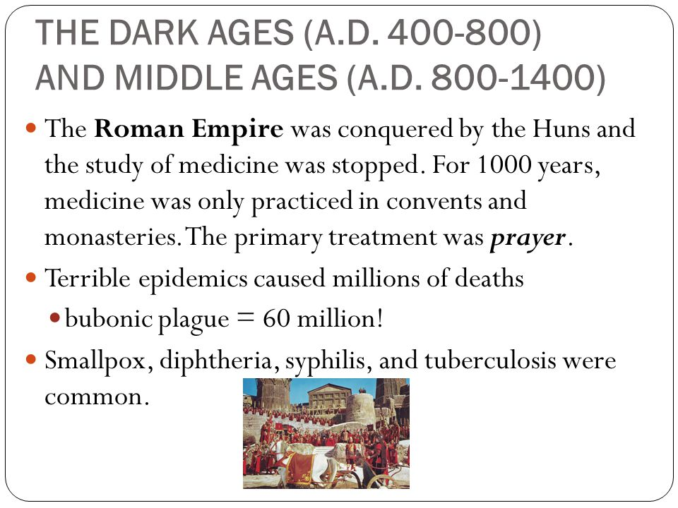 THE DARK AGES (A.D. 400-800) AND MIDDLE AGES (A.D. 800-1400)