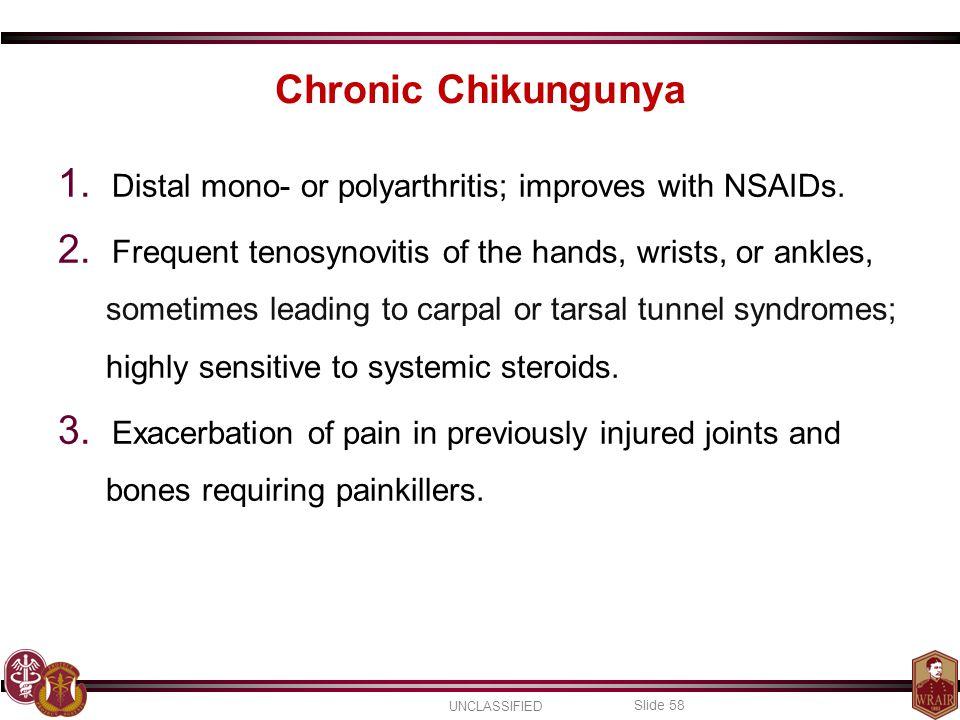 Chronic Chikungunya Distal mono- or polyarthritis; improves with NSAIDs.
