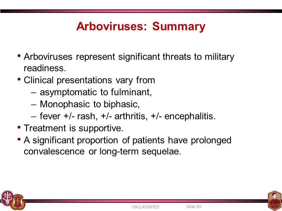 Arboviruses: Summary Arboviruses represent significant threats to military readiness. Clinical presentations vary from.