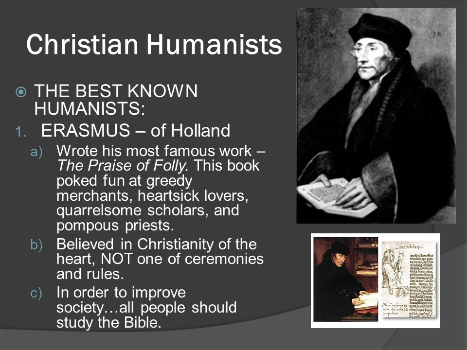 Christian Humanists THE BEST KNOWN HUMANISTS: ERASMUS – of Holland