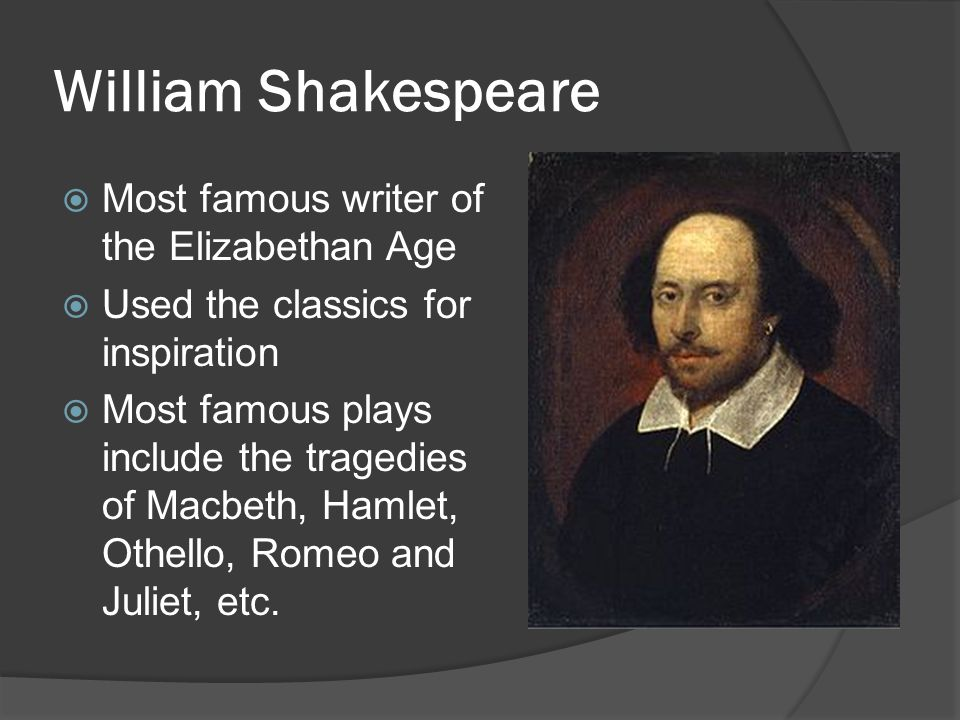 William Shakespeare Most famous writer of the Elizabethan Age