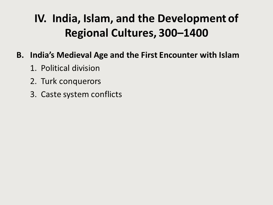 IV. India, Islam, and the Development of Regional Cultures, 300–1400