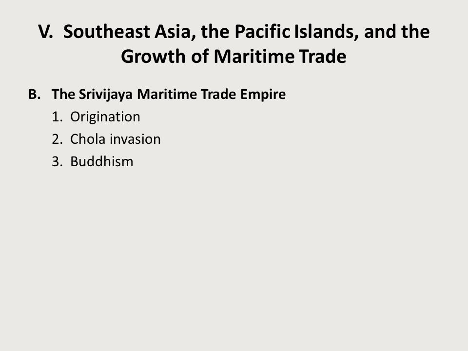 V. Southeast Asia, the Pacific Islands, and the Growth of Maritime Trade