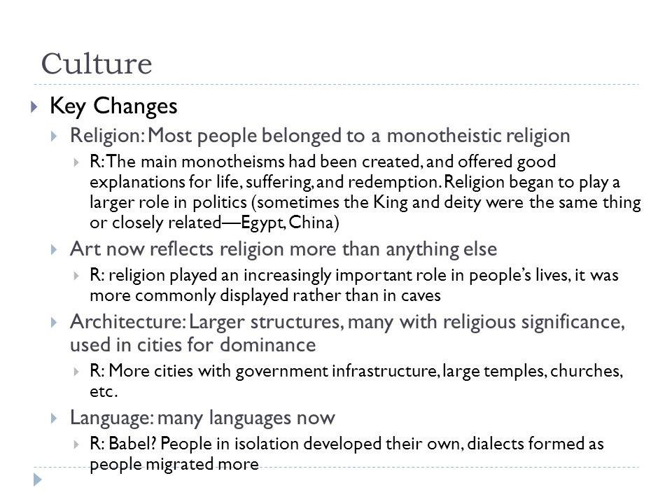 Culture Key Changes. Religion: Most people belonged to a monotheistic religion.