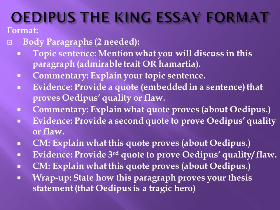 oedipus king comparison essay Read this miscellaneous essay and over 88,000 other research documents oedipus vs hamlet: a character comparison this paper is the rough draft version there are.