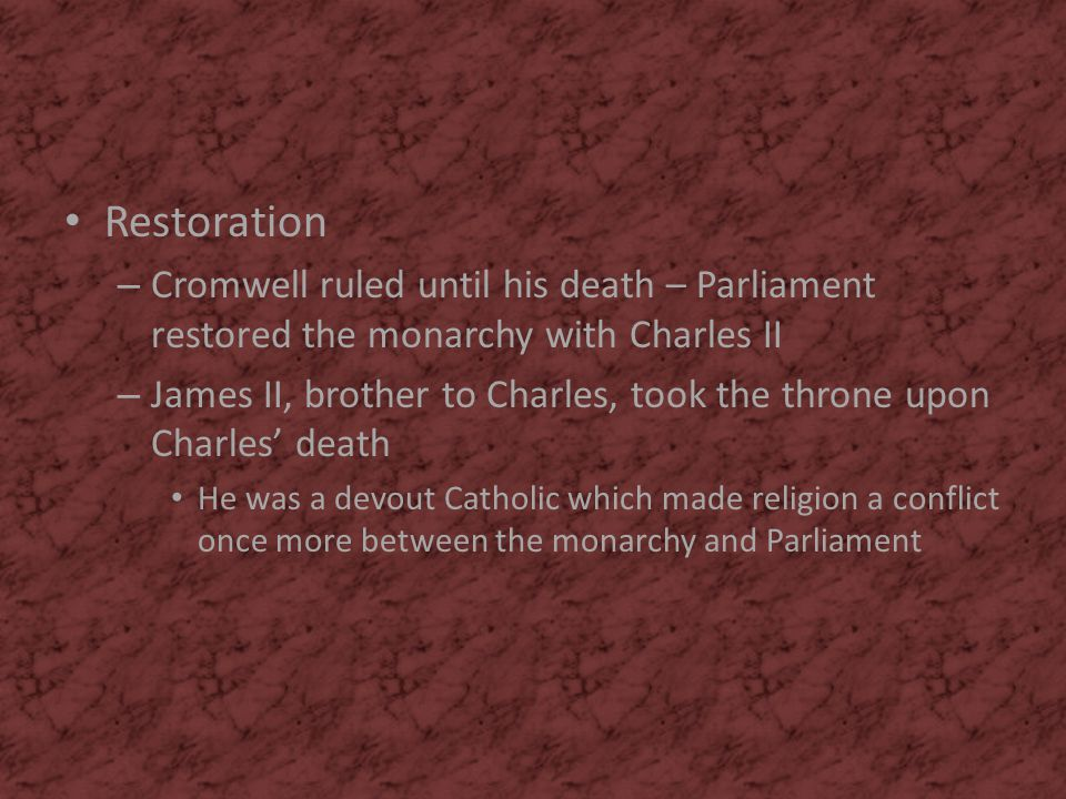 Restoration Cromwell ruled until his death – Parliament restored the monarchy with Charles II.