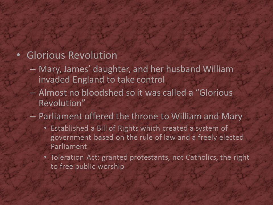 Glorious Revolution Mary, James' daughter, and her husband William invaded England to take control.