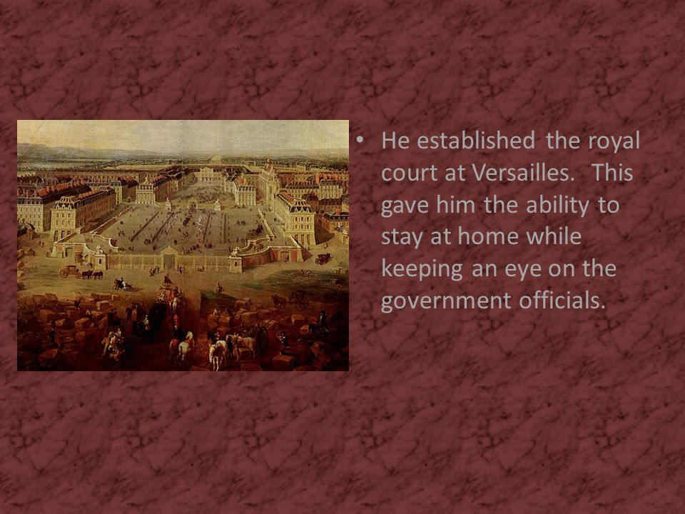 He established the royal court at Versailles