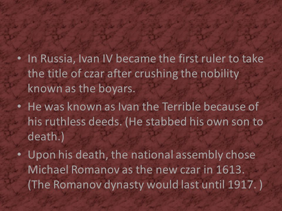 In Russia, Ivan IV became the first ruler to take the title of czar after crushing the nobility known as the boyars.
