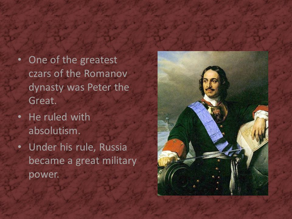 One of the greatest czars of the Romanov dynasty was Peter the Great.